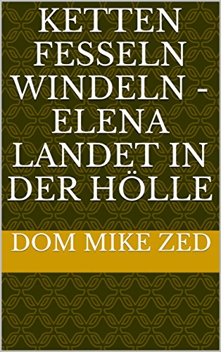 ketten-fesseln-windeln-elena-landet-in-der-holle-german-edition