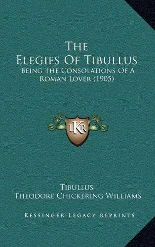 The Elegies of Tibullus: Being the Consolations of a Roman Lover (1905)