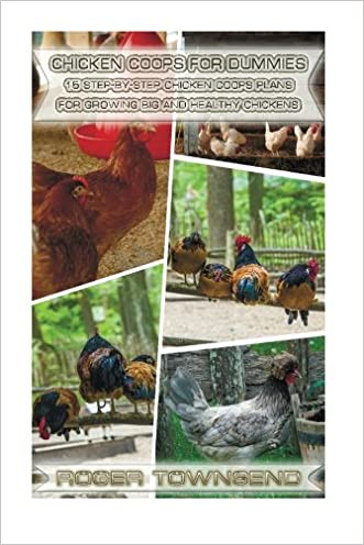 Chicken Coops For Dummies: 15 Step-By-Step Chicken Coops Plans For Growing Big And Healthy Chikens: Building Chicken Coops, Chicken Coop Plans, Chicken Coop Blueprints, Keeping Chickens, Raising Chick