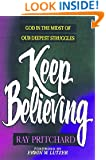 Keep Believing: God in the Midst of Our Deepest Struggles