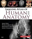 Imaging Atlas of Human Anatomy, 4e 4th (fourth) Edition by Jamie Weir, Peter H. Abrahams, Jonathan D. Spratt, Lonie R S (2010)