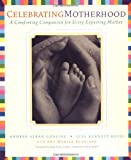 img - for Celebrating Motherhood: A Comforting Companion for Every Expecting Mother book / textbook / text book