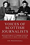 img - for Voices of Scottish Journalists: Recollections by 22 Veteran Scottish Journalists of their Life and Work by Ian MacDougall (2014-10-01) book / textbook / text book