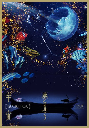 BUCK-TICK – TOUR 夢見る宇宙 Tour Yumemiru Uchuu