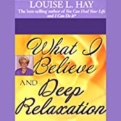 What I Believe and Deep Relaxation   [Louise L. Hay]