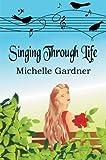 Singing Through Life by Gardner, Michelle (2008) Paperback