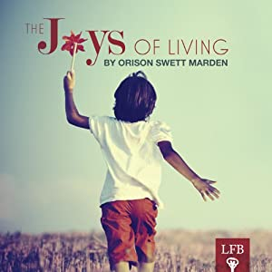The Joys of Living | [Orison Swett Marden]