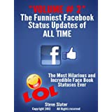 Funniest Facebook Status Updates of ALL Time: Volume #2 Hilarious! (Funny Facebook) ~ Steve Slater