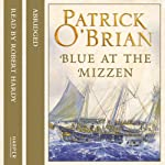 Blue at the Mizzen: Aubrey-Maturin, Book 20 (       ABRIDGED) by Patrick O'Brian Narrated by Robert Hardy