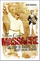 Then Came Massacre: The Story of Maurice Tate, Cricket's Smiling Destroyer