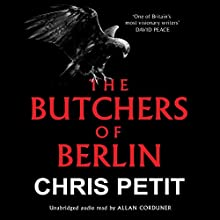 The Butchers of Berlin Audiobook by Chris Petit Narrated by Allan Corduner