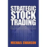 Strategic Stock Trading: Master Personal Finance Using Wallstreetwindow Stock Investing Strategies With Stock Market Technical Analysis ~ Michael Swanson