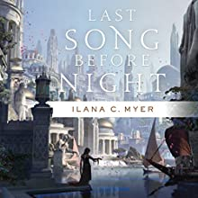 Last Song Before Night (       UNABRIDGED) by Ilana C. Myer Narrated by Alison McKenna