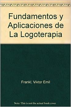 Fundamentos y Aplicaciones de La Logoterapia (Spanish Edition): Viktor