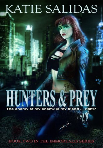 Hunters & Prey (Immortalis, Book 2) (Immortalis Vampire Series) by Katie Salidas