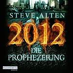 2012 - Die Prophezeiung | Steve Alten