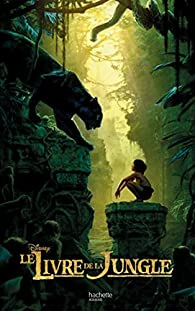 Le Livre de la jungle - Le Roman du film - Babelio
