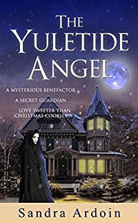 The Yuletide Angel: A Mysterious Benefactor ... A Secret Guardian ... And A Love Sweeter Than Grace. by Sandra Ardoin ebook deal