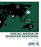 Social Media in Disaster Response: How Experience Architects Can Build for Participation (ATTW Series in Technical and Professional Communication)