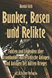 Bunker, Basen und Relikte: Fakten und Legenden über Atombunker, unterirdische Anlagen und Anlagen des kalten Krieges
