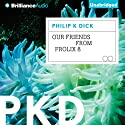 Our Friends from Frolix 8 (       UNABRIDGED) by Philip K. Dick Narrated by Nick Podehl