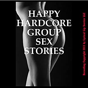 Happy Hardcore Group Sex Stories Audiobook