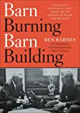 img - for Barn Burning Barn Building: Tales of a Political Life, From LBJ to George W. Bush and Beyond First Edition by Ben Barnes, Lisa Dickey (2006) Hardcover book / textbook / text book