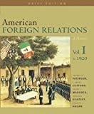 img - for American Foreign Relations: A History, Brief Edition: Volume I To 1920 book / textbook / text book