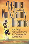 Women and the Work/Family Dilemma: How Today's Professional Women Are Confronting the Maternal Wall