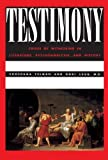 Testimony: Crises of Witnessing in Literature, Psychoanalysis and History