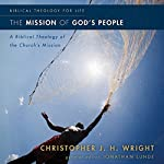 The Mission of God's People: A Biblical Theology of the Church's Mission | Christopher J. H. Wright