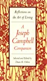A Joseph Campbell Companion: Reflections on the Art of Living (0060167181) by Joseph Campbell