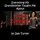 img - for Everything My Grandmother Taught Me about Killing Zombies (Jake's Zombie Hunters Book 1) book / textbook / text book