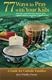 img - for 77 Ways to Pray with Your Kids (A Peanut Butter & Grace Guide for Catholic Families) (Volume 1) book / textbook / text book