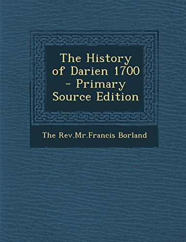 The History of Darien 1700 - Primary Source Edition