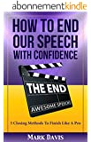 How To End our Speech with Confidence: 5 Closing Methods to Finish Like A Pro (English Edition)