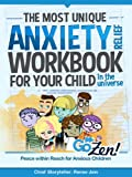 The Most Unique Anxiety Relief Workbook for Your Child in the Universe