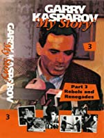 My Story Garry Kasparov, Rebels and Renegades, Part 3
