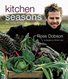 img - for Kitchen Seasons: Easy Recipes for Seasonal Organic Food by Ross Dobson (2007) Hardcover book / textbook / text book