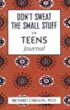 img - for Don't Sweat the Small Stuff For Teens Journal (Don't Sweat the Small Stuff (Hyperion)) [Paperback] [2002] Richard Carlson book / textbook / text book