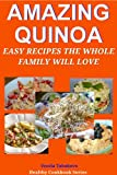 Amazing Quinoa: Easy Recipes the Whole Family Will Love! (Healthy Cookbook Series)