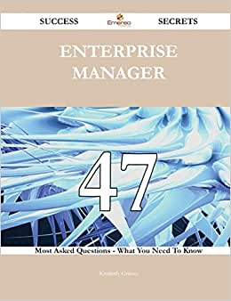 Enterprise Manager 47 Success Secrets: 47 Most Asked Questions On Enterprise Manager - What You Need To Know