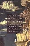 Why Are Our Pictures Puzzles?: On the Modern Origins of Pictorial Complexity (0415919428) by Elkins, James