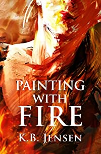 Painting With Fire: An Artistic Murder Mystery by K.B. Jensen ebook deal