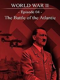 World War II - Episode 04 - The battle of the Atlantic