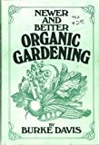 Newer and better organic gardening (0399205101) by Burke Davis