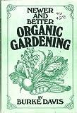 Newer and better organic gardening (0399205101) by Davis, Burke
