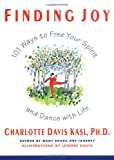Finding Joy: 101 Ways to Free Your Spirit and Dance with Life (0060925884) by Charlotte Davis Kasl
