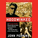 Hoodwinked: An Economic Hit Man Reveals Why the World Financial Markets Imploded (       UNABRIDGED) by John Perkins Narrated by David Ackroyd