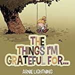 Books for Kids: The Things I'm Grateful For: (Bedtime Stories for Kids Ages 4-8): Cute Short Stories for Kids About Being Thankful (Happy Kid Books Book 1) | Arnie Lightning
